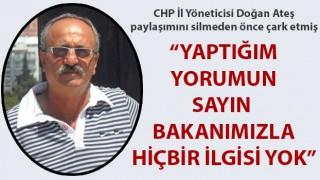 """CHP İl Yöneticisi Doğan Ateş paylaşımını silmeden önce çark etmiş: """"Yaptığım yorumun sayın bakanımızla hiçbir ilgisi yok"""""""