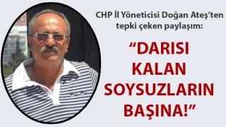 """CHP İl Yöneticisi Doğan Ateş'ten tepki çeken paylaşım: """"Darısı kalan soysuzların başına!"""""""