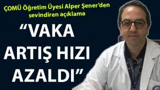 """ÇOMÜ Öğretim Üyesi Alper Şener: """"Vaka artış hızı azaldı"""""""