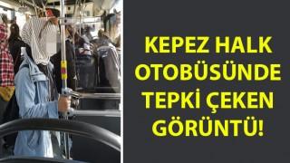Kepez halk otobüsünde tepki çeken görüntü!