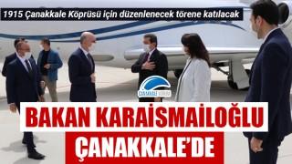 Bakan Karaismailoğlu Çanakkale'de