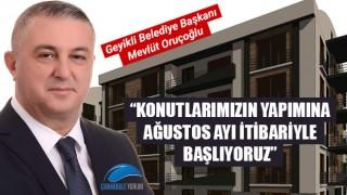 """Başkan Oruçoğlu: """"Konutlarımızın yapımına Ağustos ayı itibariyle başlıyoruz"""""""