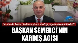 Başkan Semerci'nin kardeş acısı