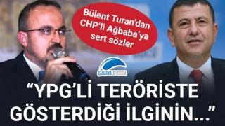 """Bülent Turan'dan, CHP'li Ağbaba'ya sert sözler: """"YPG'li teröriste gösterdiği ilginin..."""""""