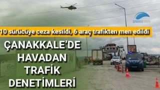 Çanakkale'de havadan trafik denetimleri: 10 sürücüye ceza kesildi, 6 araç trafikten men edildi