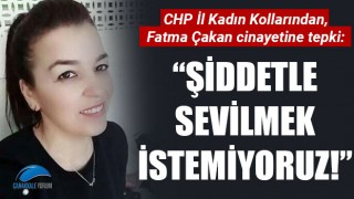 """CHP İl Kadın Kollarından, Fatma Çakan cinayetine tepki: """"Şiddetle sevilmek istemiyoruz!"""""""