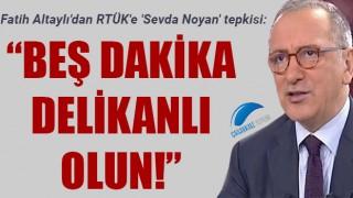 """Fatih Altaylı'dan RTÜK'e 'Sevda Noyan' tepkisi: """"Beş dakika delikanlı olun!"""""""