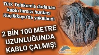 Türk Telekom'a dadanan kablo hırsızı hurdacı Küçükkuyu'da yakalandı: 2 bin 100 metre uzunluğunda kablo çalmış!