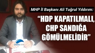 """Ali Tuğrul Yıldırım: """"HDP kapatılmalı, CHP sandığa gömülmelidir"""""""