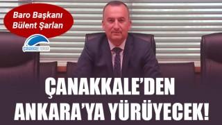 Baro Başkanı Şarlan, Çanakkale'den Ankara'ya yürüyecek!