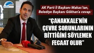 """Başkan Makas'tan Ülgür Gökhan'a cevap: """"Çanakkale'nin çevre sorunlarının bittiğini söylemek fecaat olur"""""""