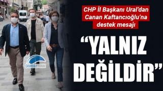 Başkan Ural'dan Canan Kaftancıoğlu'na destek mesajı