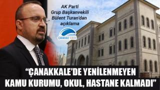 """Bülent Turan: """"Çanakkale'de yenilenmeyen kamu kurumu, okul, hastane kalmadı"""""""