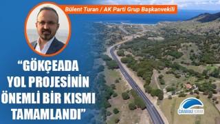 """Bülent Turan: """"Gökçeada yol projesinin önemli bir kısmı tamamlandı"""""""