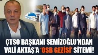 ÇTSO Başkanı Semizoğlu'ndan, Vali Aktaş'a 'OSB gezisi' sitemi!
