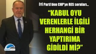 """İYİ Parti'den CHP'ye RES soruları: """"Kabul oyu verenlerle ilgili herhangi bir yaptırıma gidildi mi?"""""""
