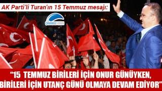"""Bülent Turan: """"15 Temmuz birileri için onur günüyken, birileri için utanç günü olmaya devam ediyor"""""""