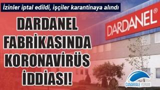 Dardanel fabrikasında koronavirüs iddiası: İzinler iptal edildi, işçiler karantinaya alındı!
