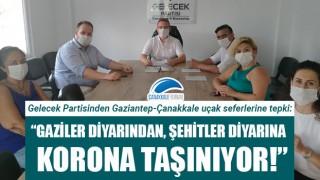"""Gelecek Partisinden Gaziantep-Çanakkale uçak seferlerine tepki: """"Gaziler diyarından, şehitler diyarına korona taşınıyor!"""""""