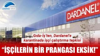 """Gıda-İş'ten Dardanel'e karantinada işçi çalıştırma tepkisi: """"İşçilerin bir prangası eksik!"""""""