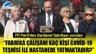 """İYİ Parti'den Dardanel fabrikası soruları: """"Fabrika çalışanı kaç kişi Covid-19 teşhisi ile hastanede yatmaktadır?"""""""