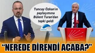 """Tuncay Özkan'ın paylaşımına Bülent Turan'dan tepki: """"Nerede direndi acaba?"""""""