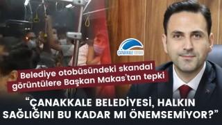 """Belediye otobüsündeki skandal görüntülere Başkan Makas'tan tepki: """"Çanakkale Belediyesi, halkın sağlığını bu kadar mı önemsemiyor?"""""""