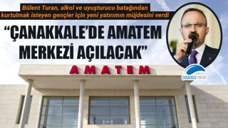 "Bülent Turan: ""Çanakkale'de AMATEM merkezi açılacak"""