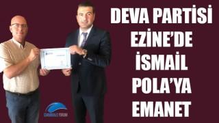 DEVA Partisi Ezine'de İsmail Pola'ya emanet
