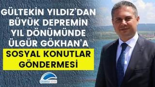 Gültekin Yıldız'dan büyük depremin yıl dönümünde Ülgür Gökhan'a 'Sosyal Konutlar' göndermesi!