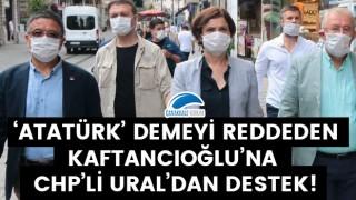 'Atatürk' demeyi reddeden Kaftancıoğlu'na, CHP'li Ural'dan destek!