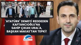 'Atatürk' demeyi reddeden Kaftancıoğlu'na sahip çıkan Ural'a, Başkan Makas'tan tepki!