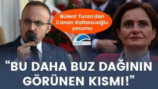 """Bülent Turan'dan Canan Kaftancıoğlu yorumu: """"Bu daha buz dağının görünen kısmı!"""""""