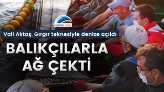 Vali Aktaş, balıkçılarla ağ çekti