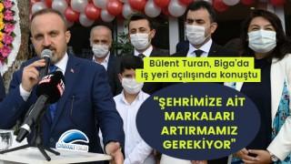 """Bülent Turan: """"Şehrimize ait markaları artırmamız gerekiyor"""""""
