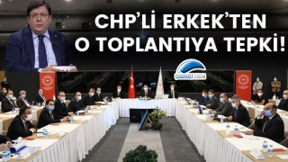 CHP'li Erkek'ten o toplantıya tepki!