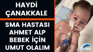 Haydi Çanakkale: SMA hastası Ahmet Alp bebek için umut olalım