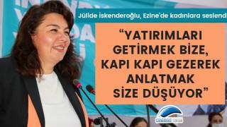 """İskenderoğlu, Ezine'de kadınlara seslendi: """"Yatırımları getirmek bize, kapı kapı gezerek anlatmak size düşüyor"""""""