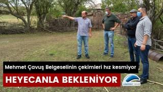 Mehmet Çavuş Belgeselinin çekimleri hız kesmiyor