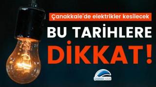 Bu tarihlere dikkat: Çanakkale'de elektrikler kesilecek!