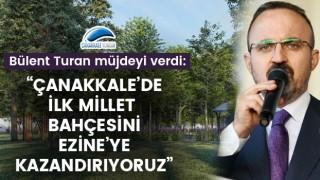"""Bülent Turan: """"Çanakkale'de ilk millet bahçesini, Ezine'ye kazandırıyoruz"""""""