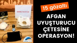 Çanakkale'de Afgan uyuşturucu çetesine operasyon!