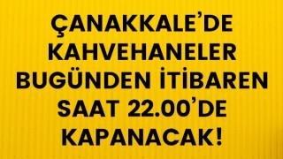 Çanakkale'de kahvehaneler bugünden itibaren saat 22.00'de kapanacak!