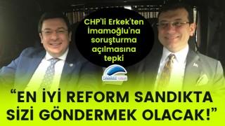 CHP'li Erkek'ten, İmamoğlu'na soruşturma açılmasına tepki!