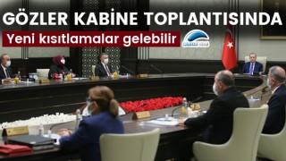 Gözler Kabine Toplantısında: Yeni kısıtlamalar gelebilir!