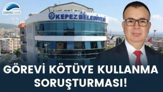 Kepez Belediyesi'ne 'görevi kötüye kullanma' soruşturması!