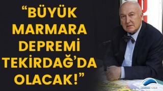 """Övgün Ahmet Ercan: """"Büyük Marmara Depremi, Tekirdağ'da olacak!"""""""