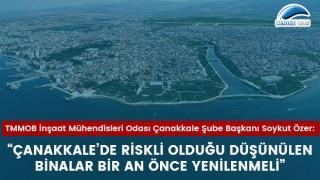 """Soykut Özer: """"Çanakkale'de riskli olduğu düşünülen binalar bir an önce yenilenmeli"""""""