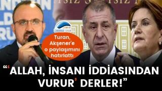 """Turan, Akşener'e o paylaşımını hatırlattı: """"'Allah, insanı iddiasından vurur' derler!"""""""