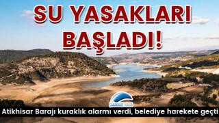 Atikhisar kuraklık alarmı verdi, belediye harekete geçti: Su yasakları başladı!
